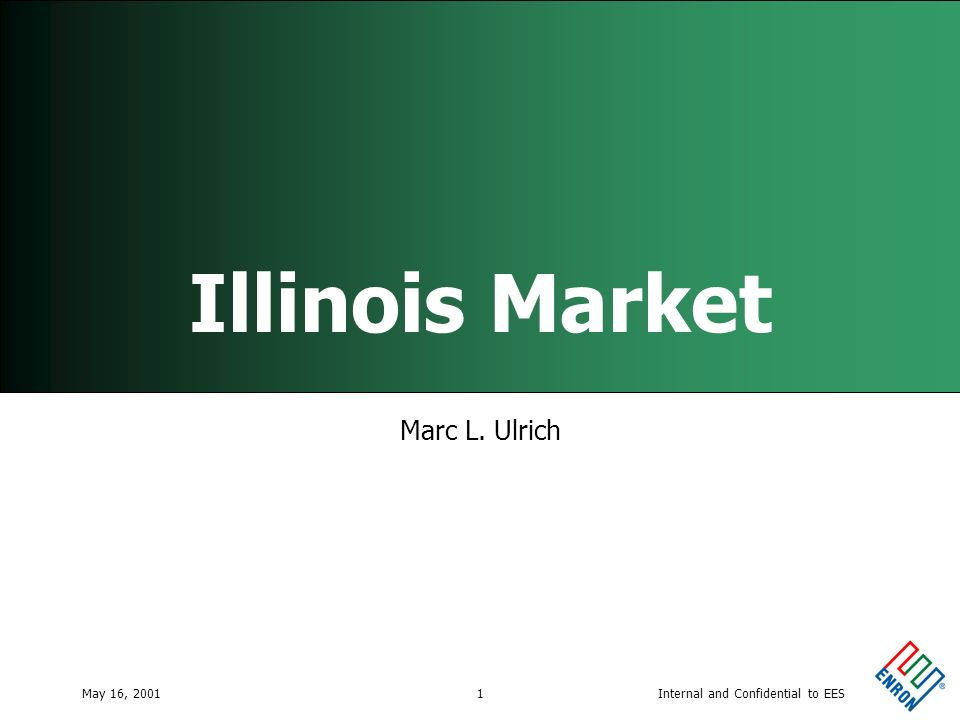 Internal and Confidential to EESMay 16, 20011 Illinois Market Marc L. Ulrich