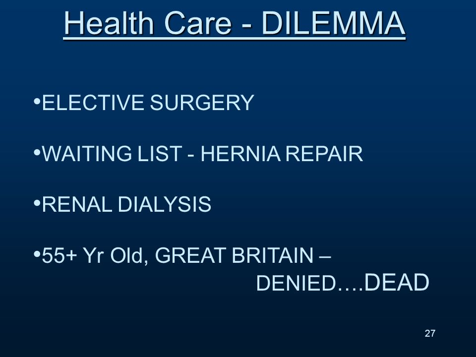 ELECTIVE SURGERY WAITING LIST - HERNIA REPAIR RENAL DIALYSIS 55+ Yr Old, GREAT BRITAIN – DENIED….