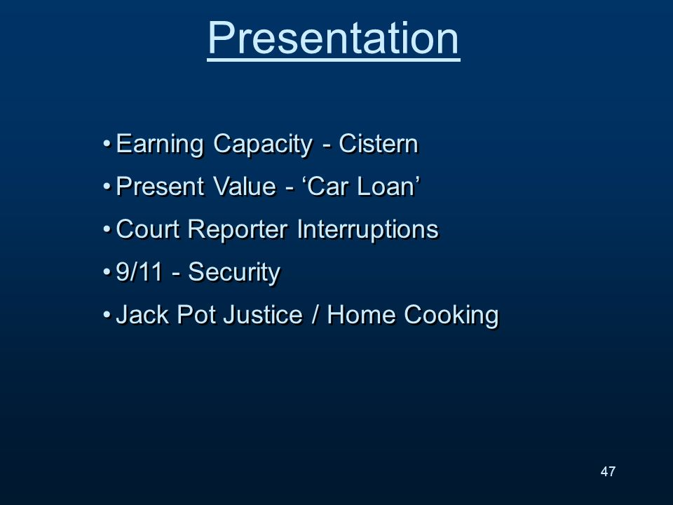 Presentation Earning Capacity - Cistern Present Value - Car Loan Court Reporter Interruptions 9/11 - Security Jack Pot Justice / Home Cooking Earning Capacity - Cistern Present Value - Car Loan Court Reporter Interruptions 9/11 - Security Jack Pot Justice / Home Cooking 47