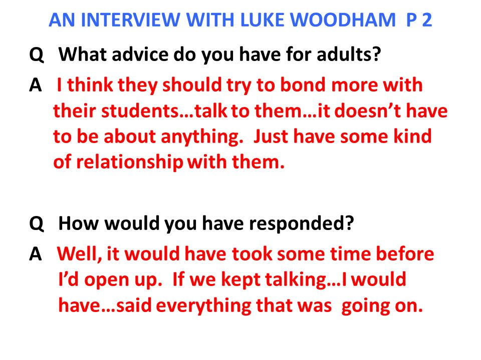 AN INTERVIEW WITH LUKE WOODHAM P 2 Q What advice do you have for adults.
