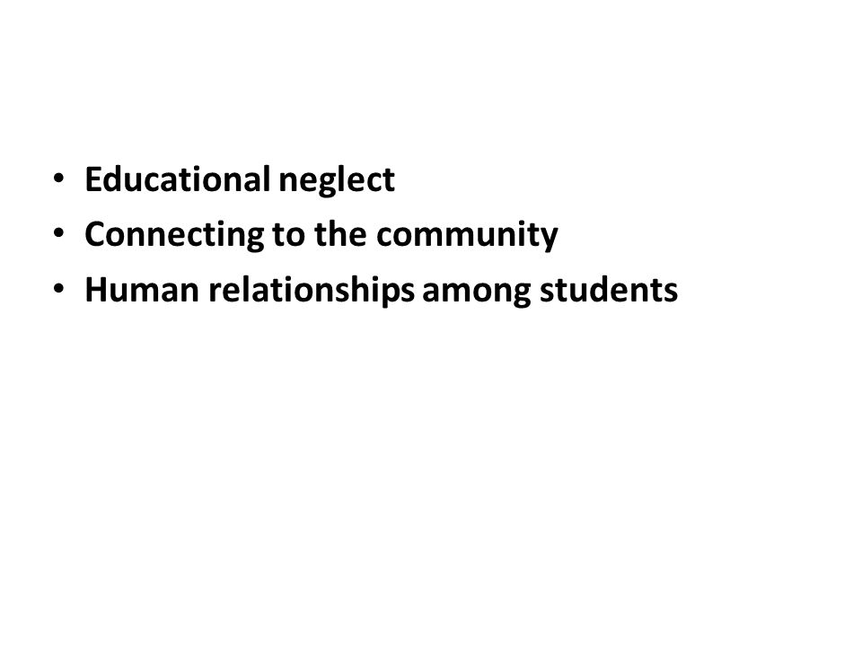 Educational neglect Connecting to the community Human relationships among students