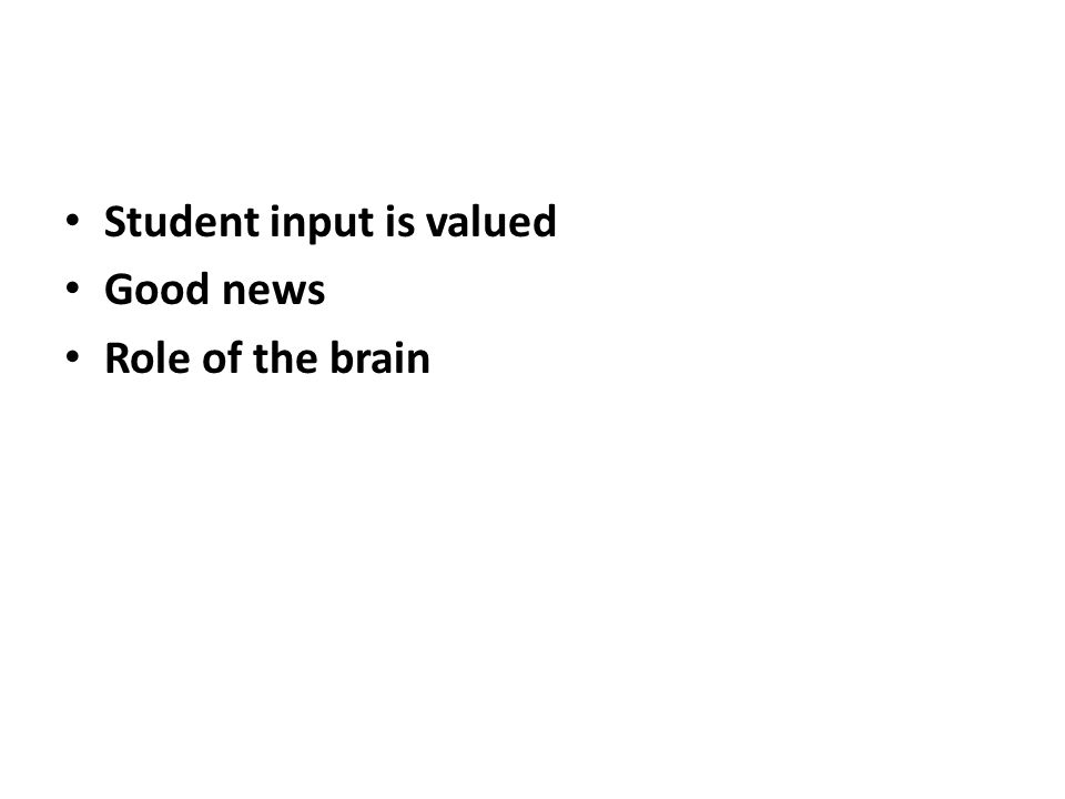 Student input is valued Good news Role of the brain