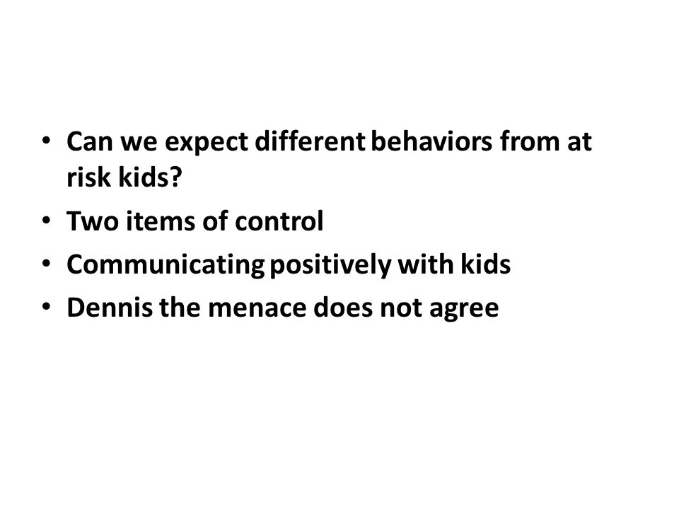Can we expect different behaviors from at risk kids.