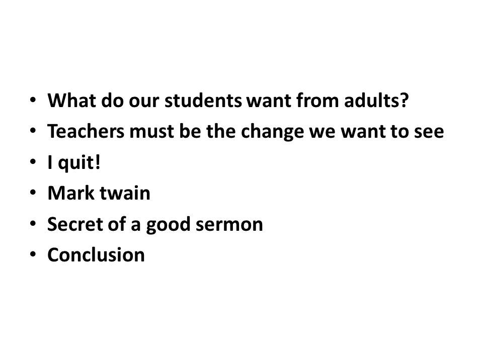 What do our students want from adults. Teachers must be the change we want to see I quit.