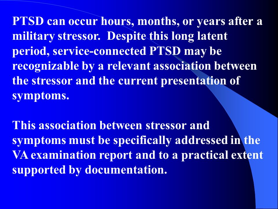 PTSD can occur hours, months, or years after a military stressor.