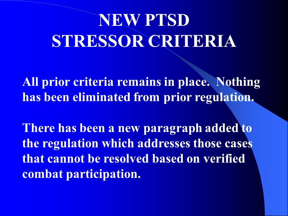 NEW PTSD STRESSOR CRITERIA All prior criteria remains in place.