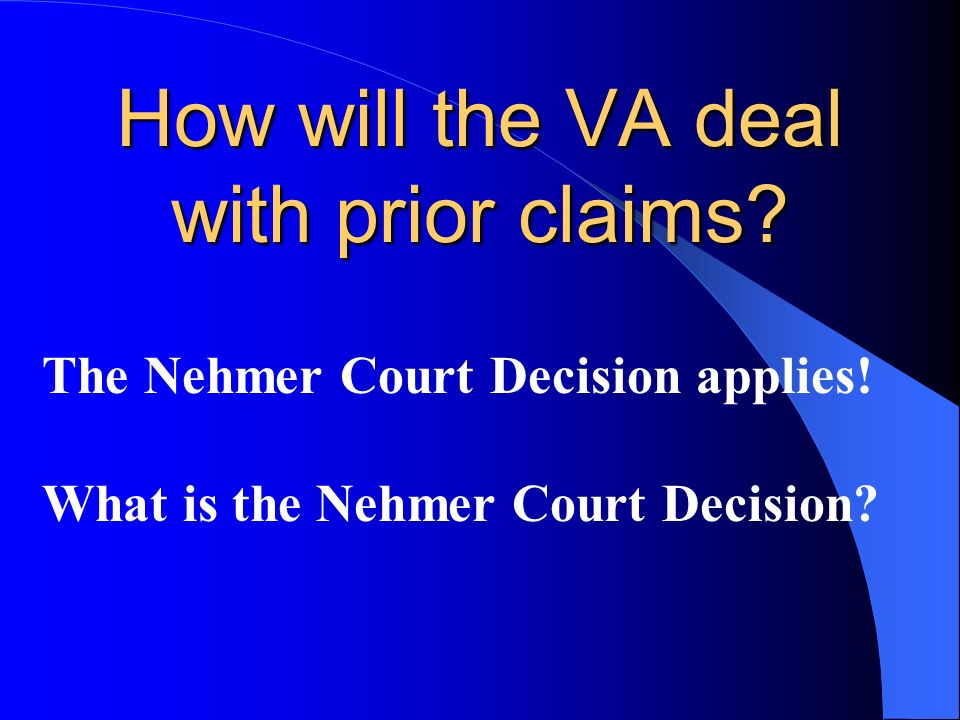 How will the VA deal with prior claims. The Nehmer Court Decision applies.