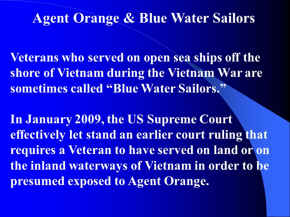 Veterans who served on open sea ships off the shore of Vietnam during the Vietnam War are sometimes called Blue Water Sailors.