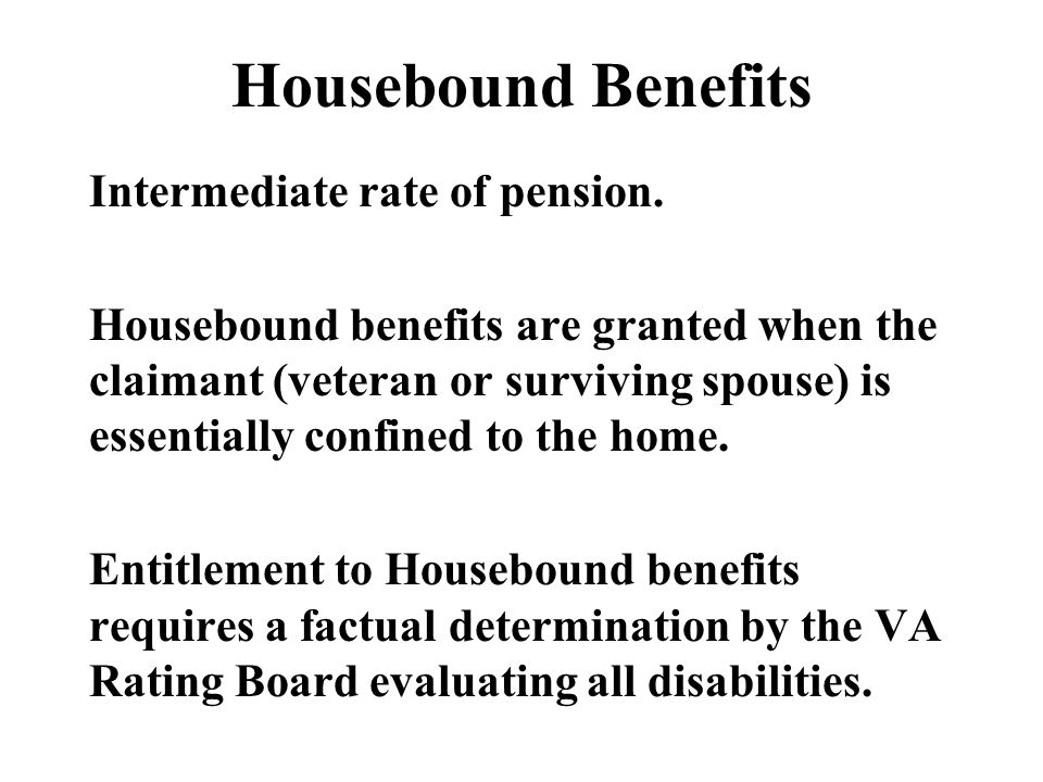 Housebound Benefits Intermediate rate of pension.
