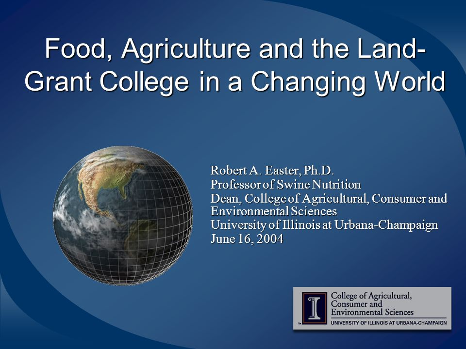 Food, Agriculture and the Land- Grant College in a Changing World Robert A.