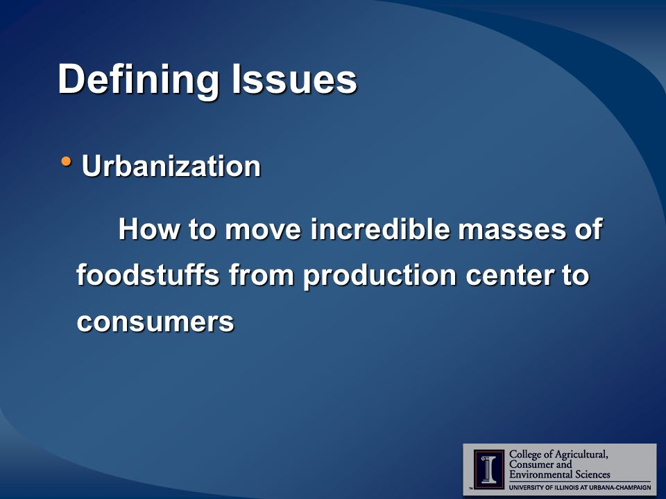 Defining Issues Urbanization Urbanization How to move incredible masses of foodstuffs from production center to consumers