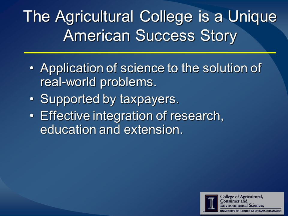 The Agricultural College is a Unique American Success Story Application of science to the solution of real-world problems.Application of science to the solution of real-world problems.
