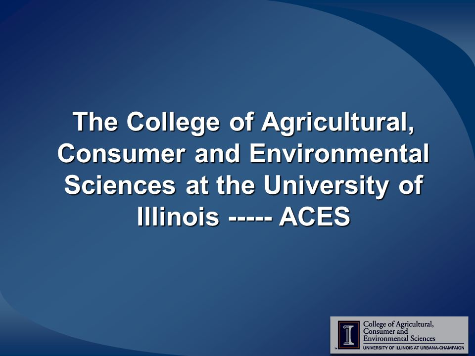 The College of Agricultural, Consumer and Environmental Sciences at the University of Illinois ----- ACES