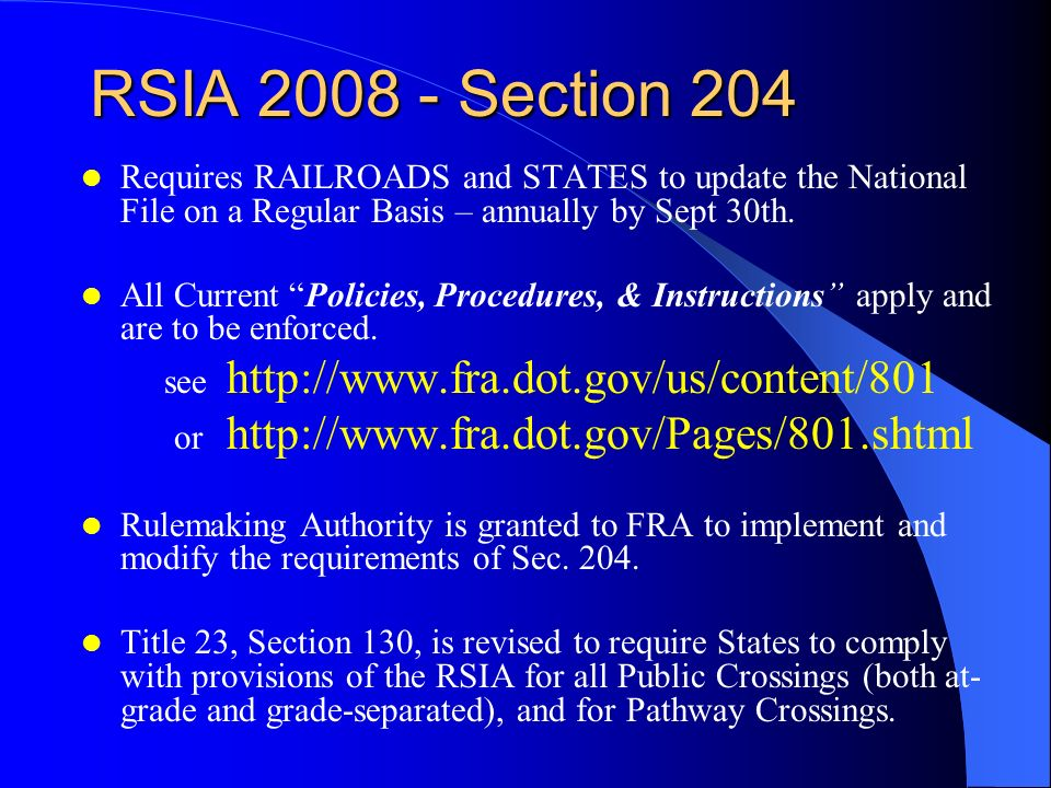 RSIA 2008 - Section 204 Requires RAILROADS and STATES to update the National File on a Regular Basis – annually by Sept 30th.