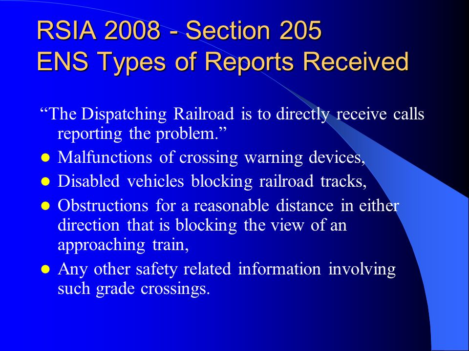 RSIA 2008 - Section 205 ENS Types of Reports Received The Dispatching Railroad is to directly receive calls reporting the problem.
