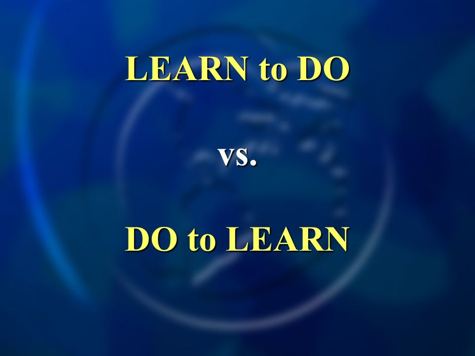 LEARN to DO vs. DO to LEARN