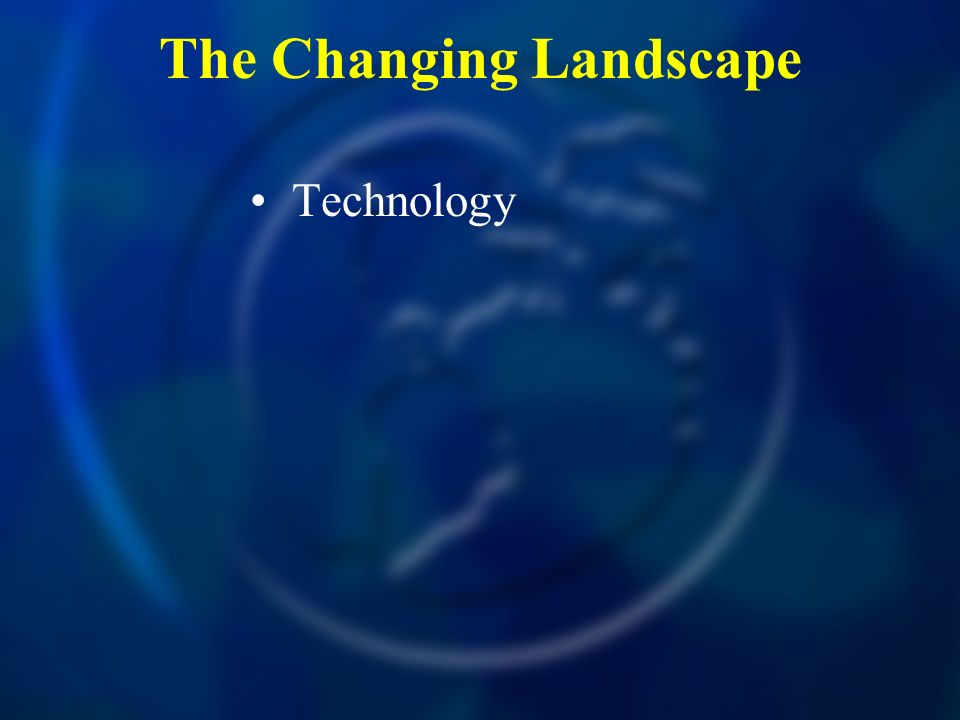 The Changing Landscape Technology