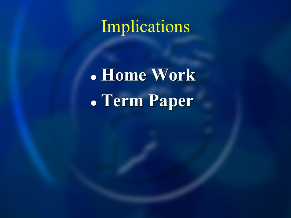 Implications Home Work Home Work Term Paper Term Paper