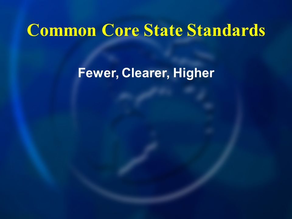 Common Core State Standards Fewer, Clearer, Higher