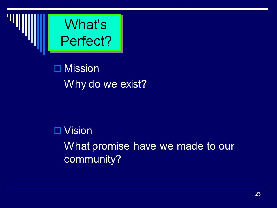 23 Mission Why do we exist Vision What promise have we made to our community