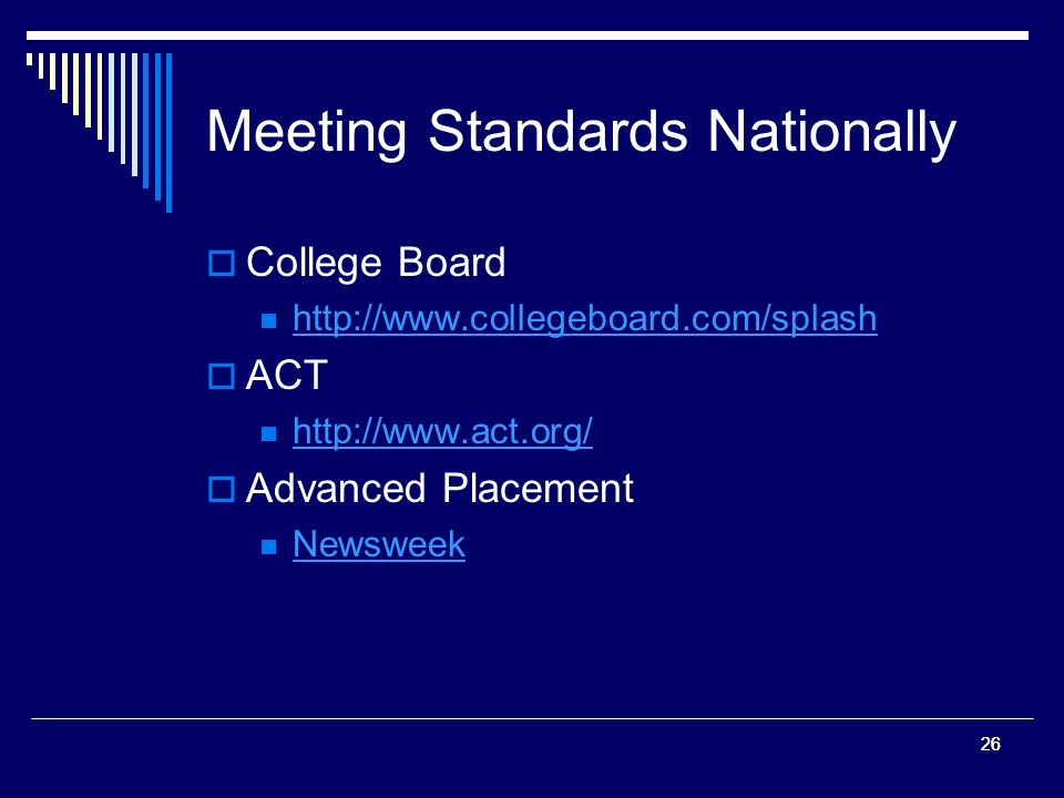 26 Meeting Standards Nationally College Board   ACT   Advanced Placement Newsweek