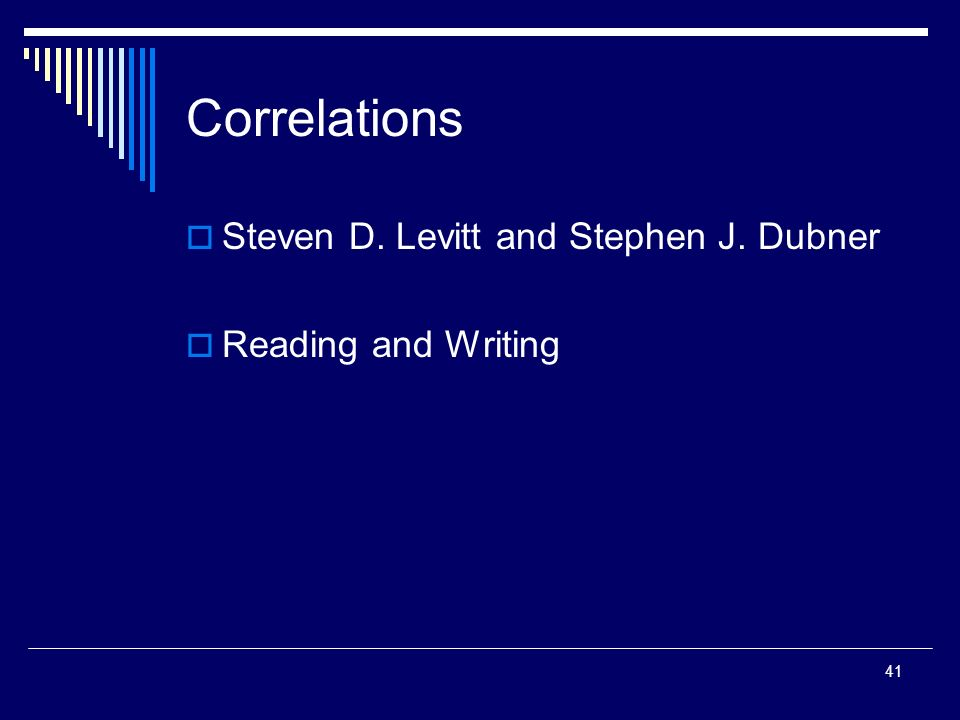 41 Correlations Steven D. Levitt and Stephen J. Dubner Reading and Writing