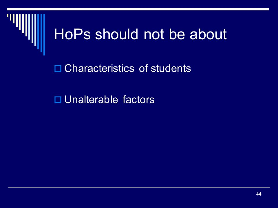 44 HoPs should not be about Characteristics of students Unalterable factors