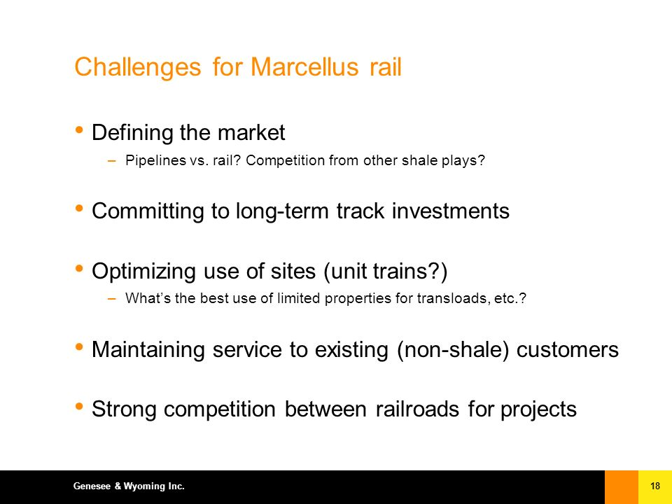 18Genesee & Wyoming Inc. Challenges for Marcellus rail Defining the market –Pipelines vs.