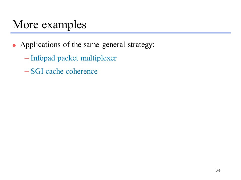 34 More examples l Applications of the same general strategy: –Infopad packet multiplexer –SGI cache coherence