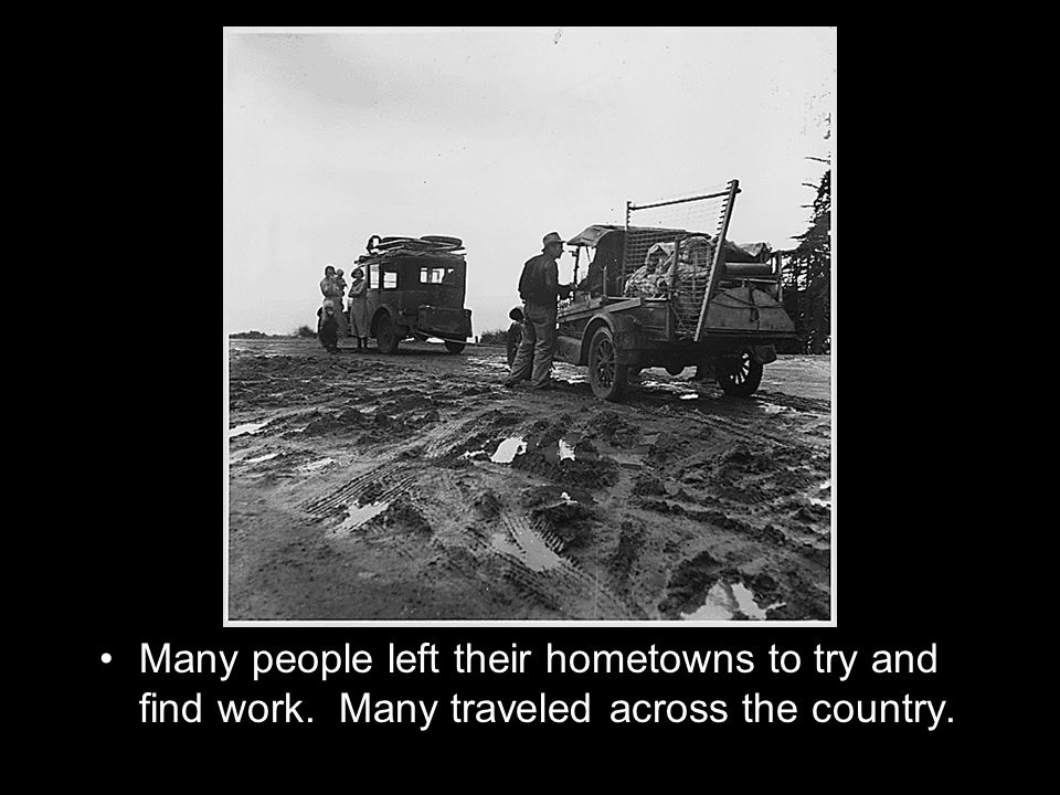 Many people left their hometowns to try and find work. Many traveled across the country.