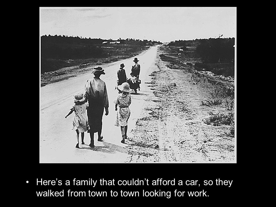 Heres a family that couldnt afford a car, so they walked from town to town looking for work.