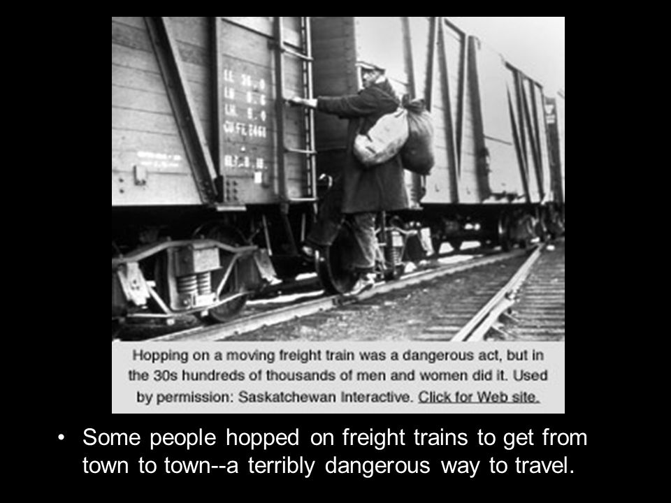 Some people hopped on freight trains to get from town to town--a terribly dangerous way to travel.