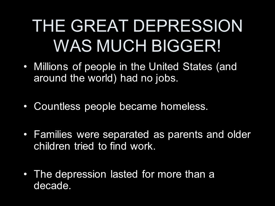 THE GREAT DEPRESSION WAS MUCH BIGGER.