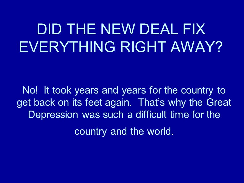 DID THE NEW DEAL FIX EVERYTHING RIGHT AWAY. No.