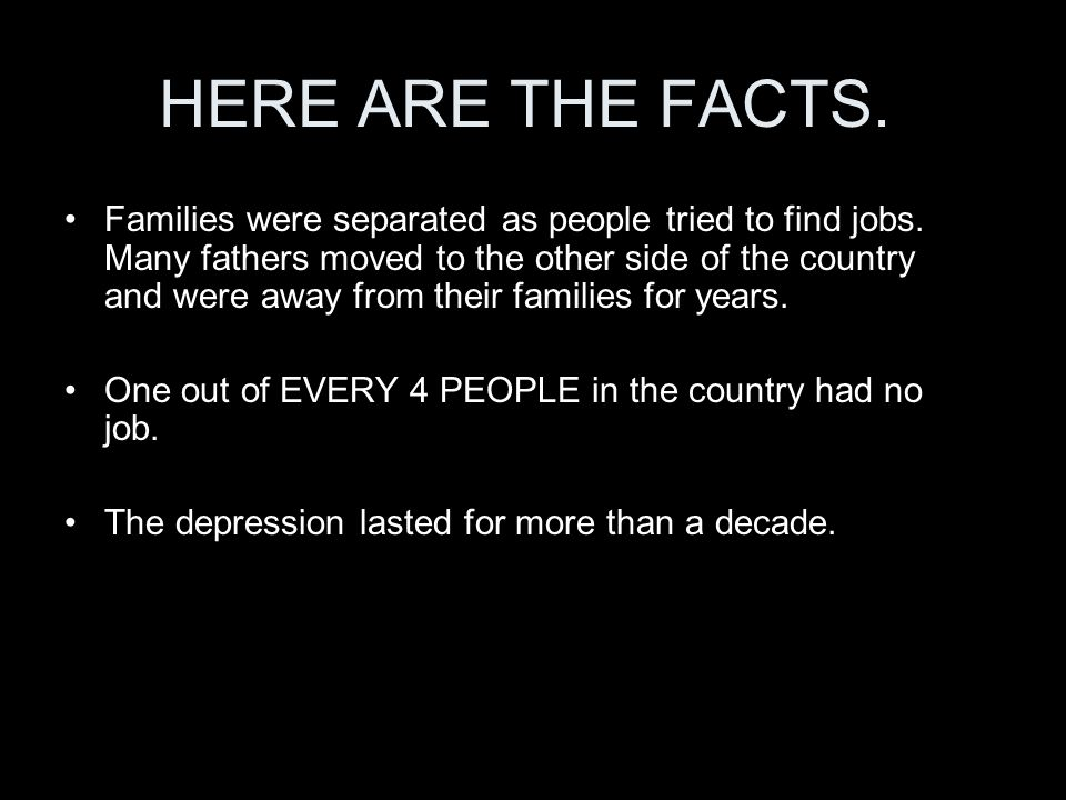 HERE ARE THE FACTS. Families were separated as people tried to find jobs.