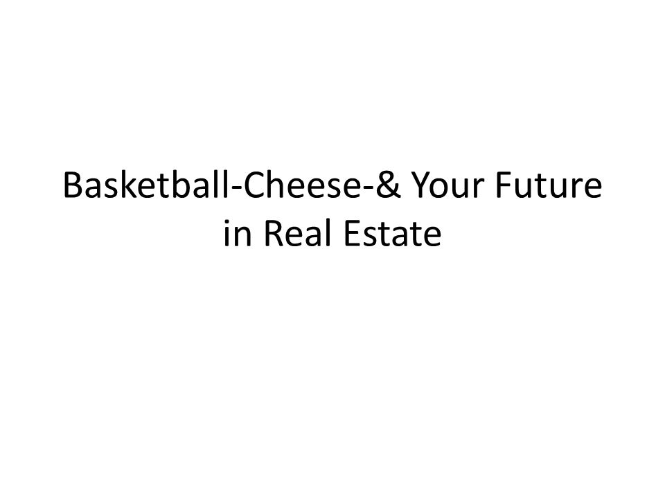 Basketball-Cheese-& Your Future in Real Estate