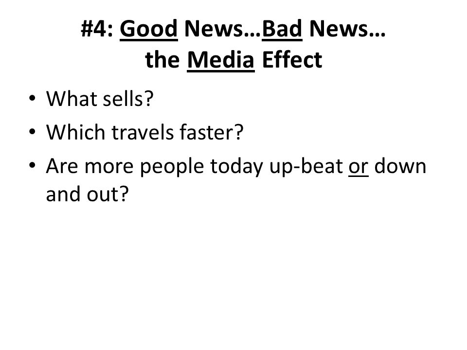 #4: Good News…Bad News… the Media Effect What sells.
