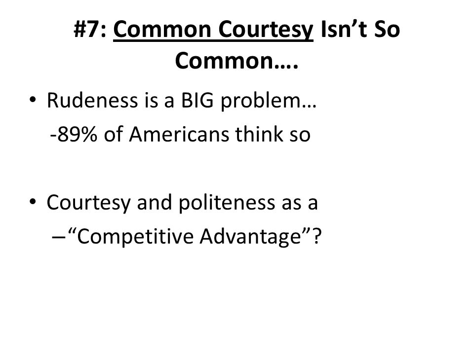 #7: Common Courtesy Isnt So Common….