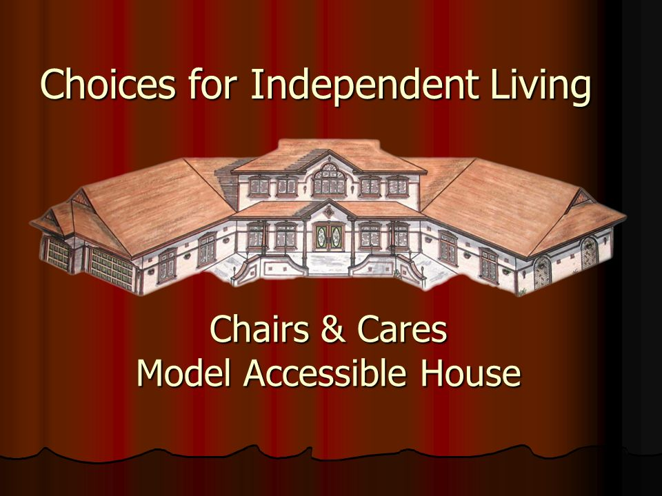 Chairs & Cares Model Accessible House Choices for Independent Living