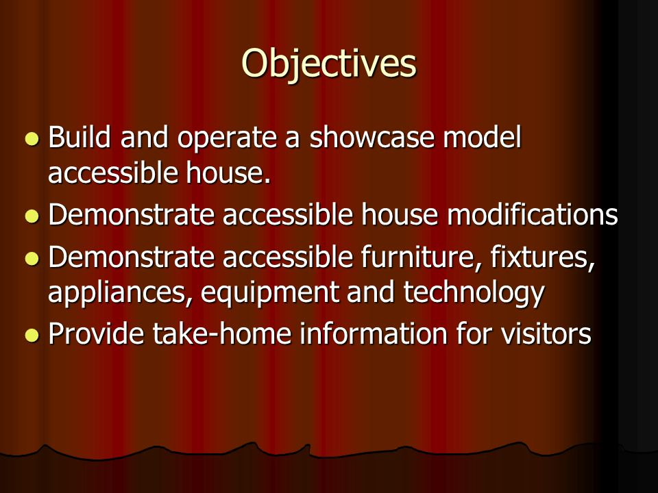 Objectives Build and operate a showcase model accessible house.