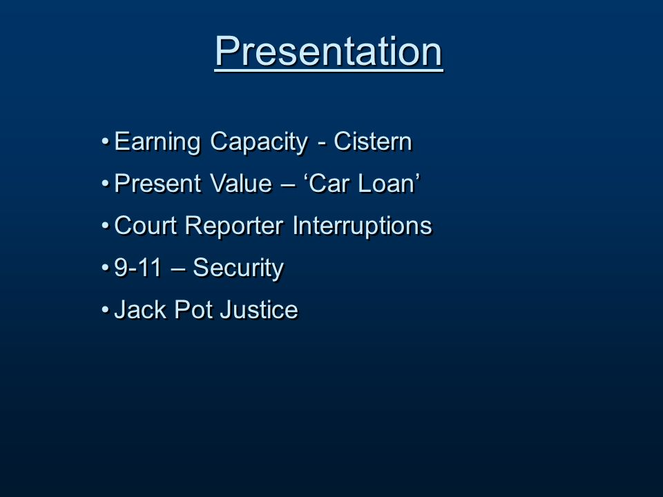 Presentation Earning Capacity - Cistern Present Value – Car Loan Court Reporter Interruptions 9-11 – Security Jack Pot Justice Earning Capacity - Cistern Present Value – Car Loan Court Reporter Interruptions 9-11 – Security Jack Pot Justice