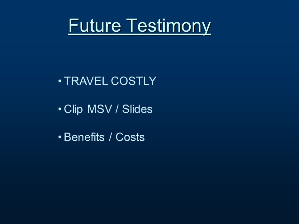 Future Testimony TRAVEL COSTLY Clip MSV / Slides Benefits / Costs