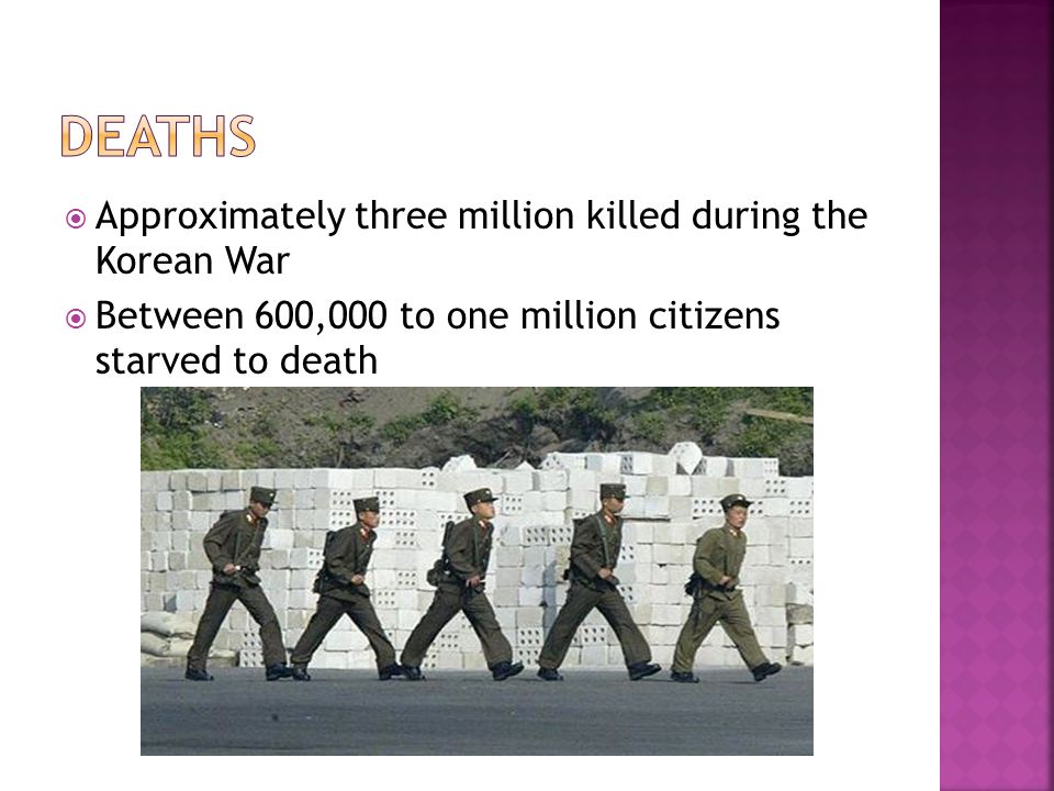 Approximately three million killed during the Korean War Between 600,000 to one million citizens starved to death