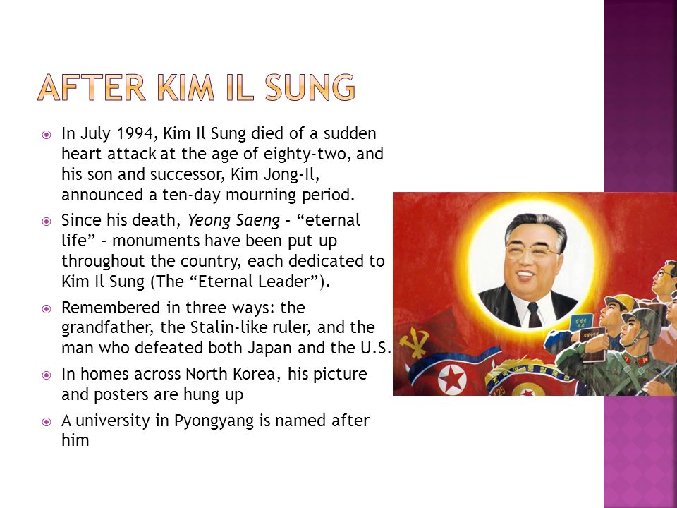 In July 1994, Kim Il Sung died of a sudden heart attack at the age of eighty-two, and his son and successor, Kim Jong-Il, announced a ten-day mourning period.