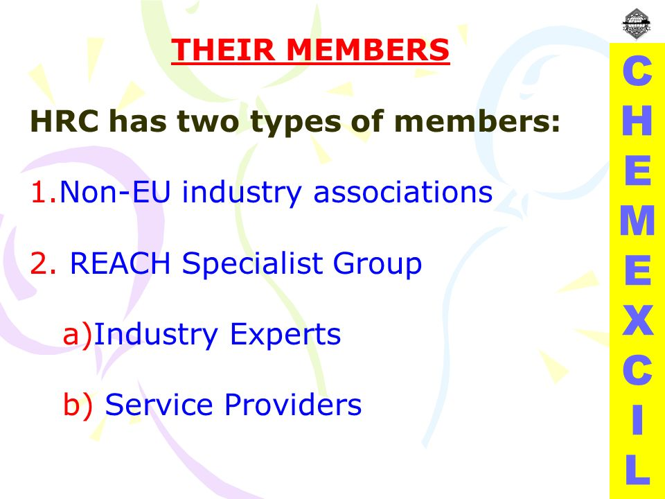 CHEMEXCILCHEMEXCIL THEIR MEMBERS HRC has two types of members: 1.Non-EU industry associations 2.