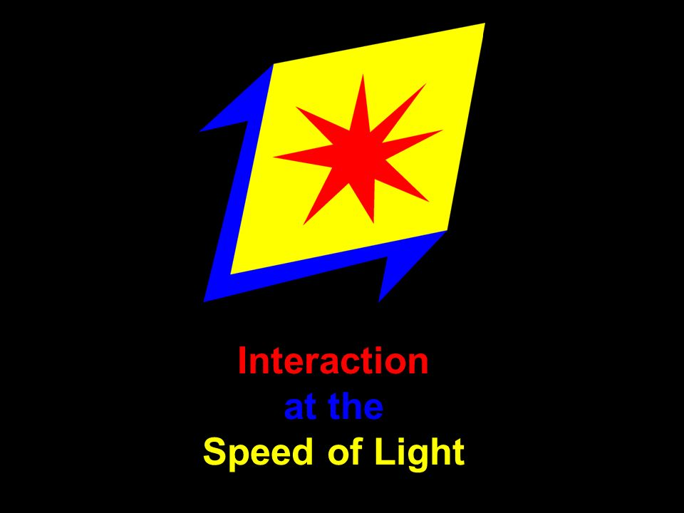 Interaction at the Speed of Light