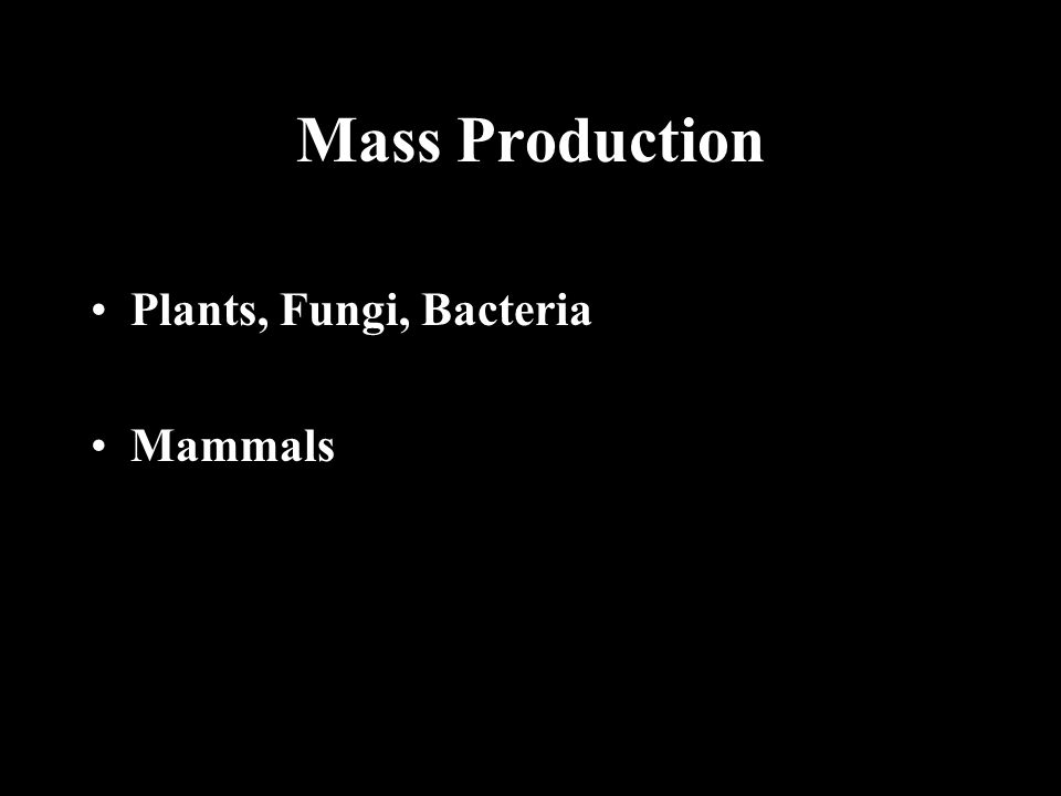 Mass Production Plants, Fungi, Bacteria Mammals