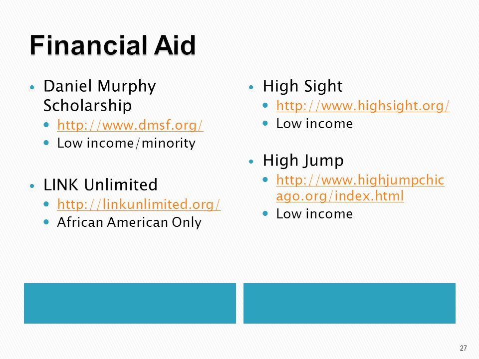 27 Daniel Murphy Scholarship   Low income/minority LINK Unlimited   African American Only High Sight   Low income High Jump   ago.org/index.html   ago.org/index.html Low income