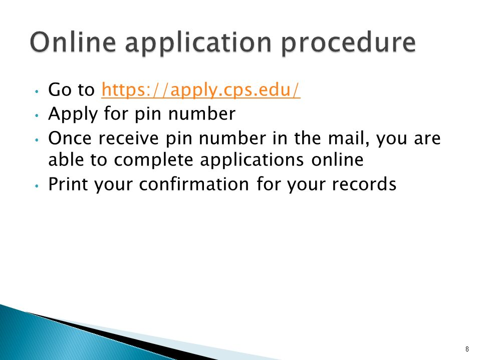 Go to   Apply for pin number Once receive pin number in the mail, you are able to complete applications online Print your confirmation for your records 8