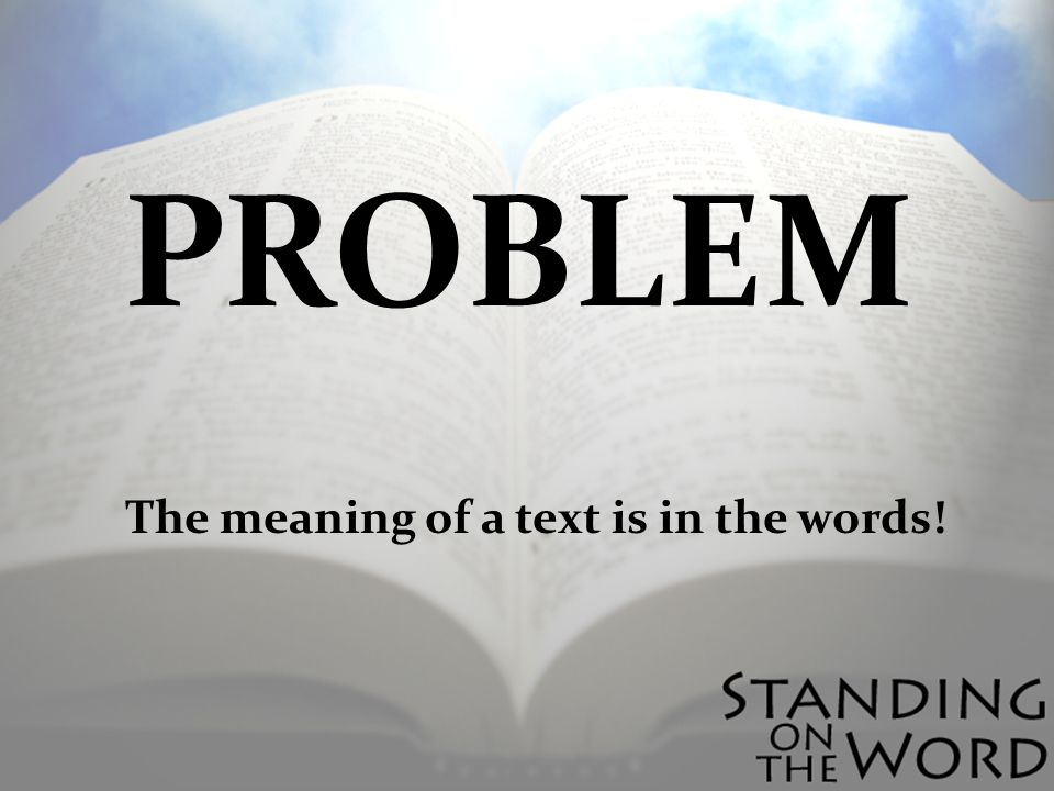 PROBLEM The meaning of a text is in the words!